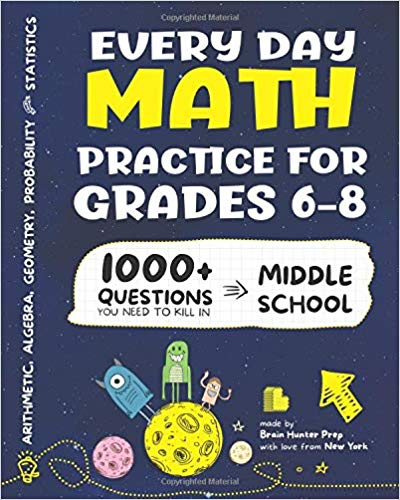 Every Day Math Practice for Grades 6 – 8 by Brian Hunter Prep