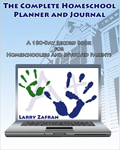 The Complete Homeschool Planner and Journal by Larry Zafran