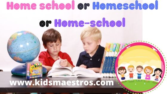 Home school or Homeschool or Home-school